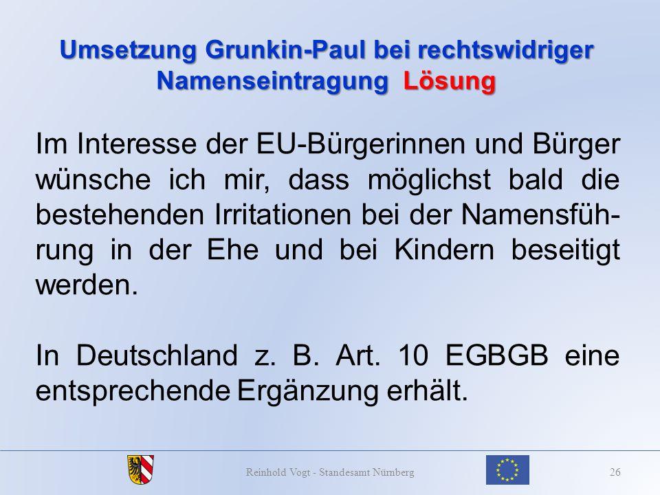 Umsetzung Grunkin-Paul bei rechtswidriger Namenseintragung Lösung 26Reinhold Vogt - Standesamt Nürnberg Im Interesse der EU-Bürgerinnen und Bürger wün