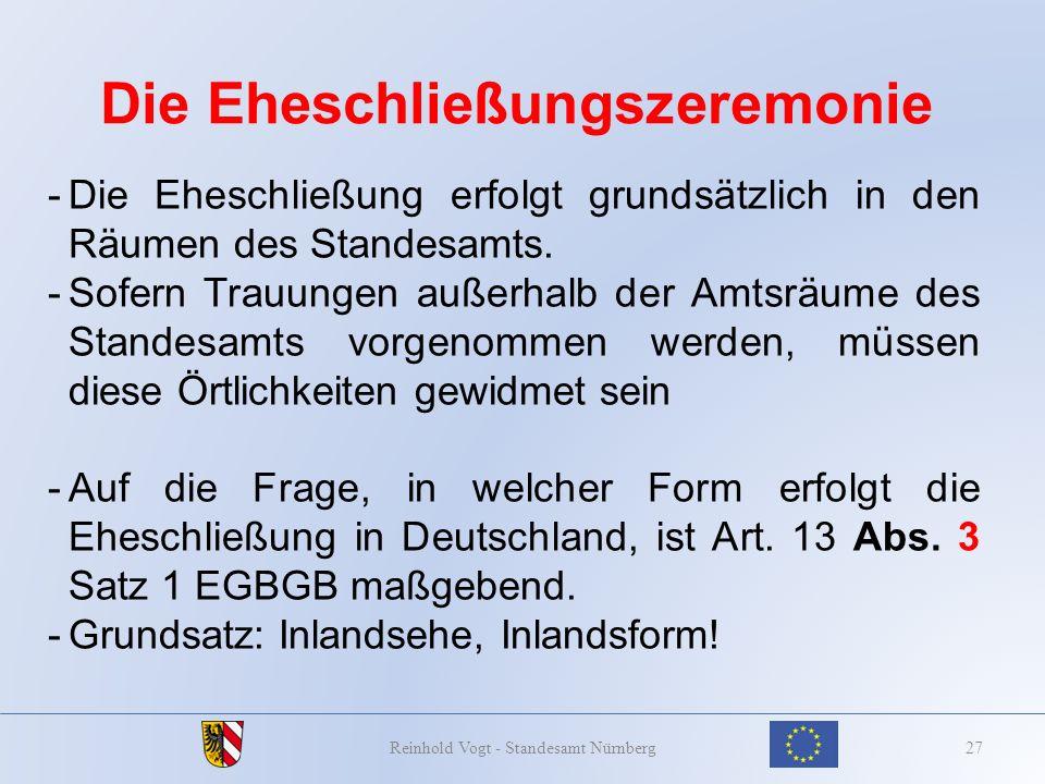 Die Eheschließungszeremonie 27Reinhold Vogt - Standesamt Nürnberg -Die Eheschließung erfolgt grundsätzlich in den Räumen des Standesamts. -Sofern Trau