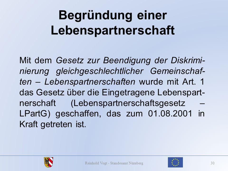 Begründung einer Lebenspartnerschaft 30Reinhold Vogt - Standesamt Nürnberg Mit dem Gesetz zur Beendigung der Diskrimi- nierung gleichgeschlechtlicher