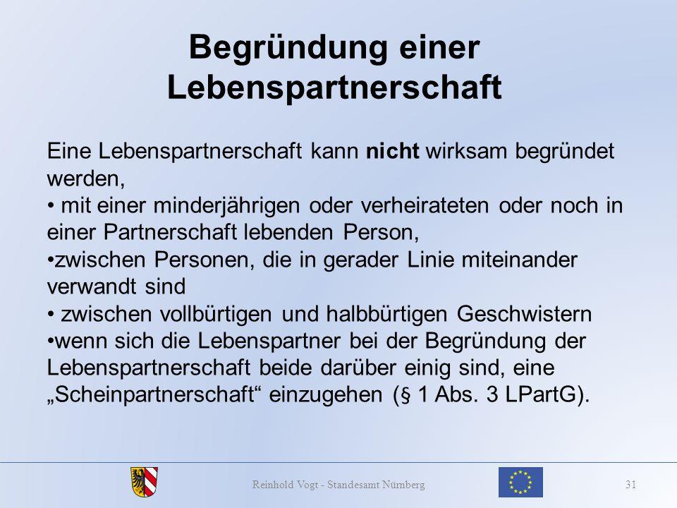 Begründung einer Lebenspartnerschaft 31Reinhold Vogt - Standesamt Nürnberg Eine Lebenspartnerschaft kann nicht wirksam begründet werden, mit einer min