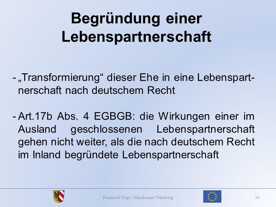 Begründung einer Lebenspartnerschaft 34Reinhold Vogt - Standesamt Nürnberg -Transformierung dieser Ehe in eine Lebenspart- nerschaft nach deutschem Re