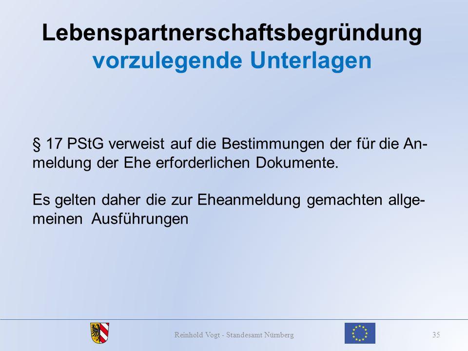 Lebenspartnerschaftsbegründung vorzulegende Unterlagen 35Reinhold Vogt - Standesamt Nürnberg § 17 PStG verweist auf die Bestimmungen der für die An- m