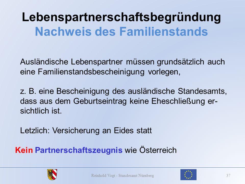 Lebenspartnerschaftsbegründung Nachweis des Familienstands 37Reinhold Vogt - Standesamt Nürnberg Ausländische Lebenspartner müssen grundsätzlich auch