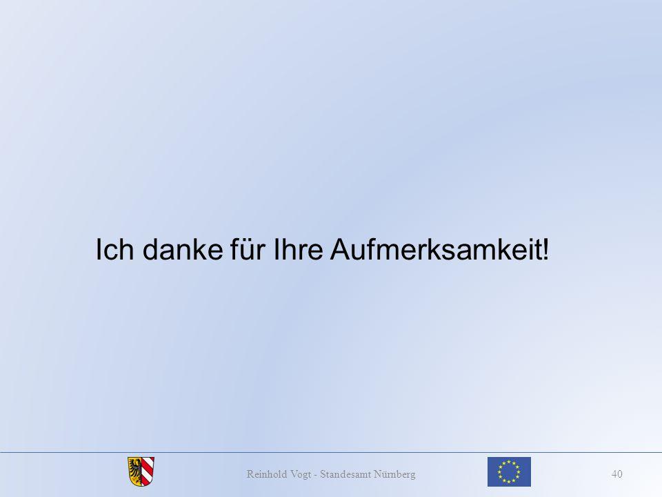 40Reinhold Vogt - Standesamt Nürnberg Ich danke für Ihre Aufmerksamkeit!