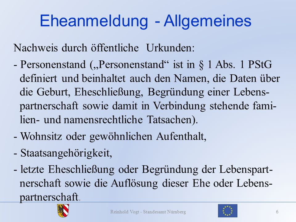 Lebenspartnerschaftsbegründung Nachweis des Familienstands 37Reinhold Vogt - Standesamt Nürnberg Ausländische Lebenspartner müssen grundsätzlich auch eine Familienstandsbescheinigung vorlegen, z.