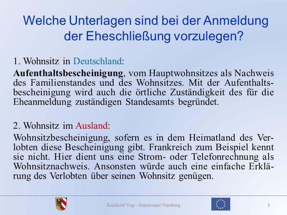 Welche Unterlagen sind bei der Anmeldung der Eheschließung vorzulegen? 1. Wohnsitz in Deutschland: Aufenthaltsbescheinigung, vom Hauptwohnsitzes als N