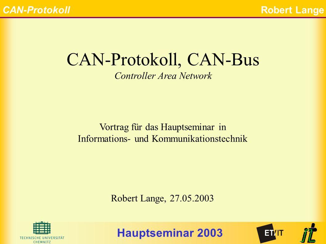 Hauptseminar 2003 CAN-ProtokollRobert Lange Startseite CAN-Protokoll, CAN-Bus Controller Area Network Vortrag für das Hauptseminar in Informations- und Kommunikationstechnik Robert Lange, 27.05.2003