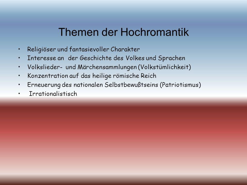 Die Hochromantik Die Phase der Hochromantik (auch Nationalromantik genannt) beginnt zirka 1805 in Heidelberg. Man konzentriert sich auf das Heilige Rö