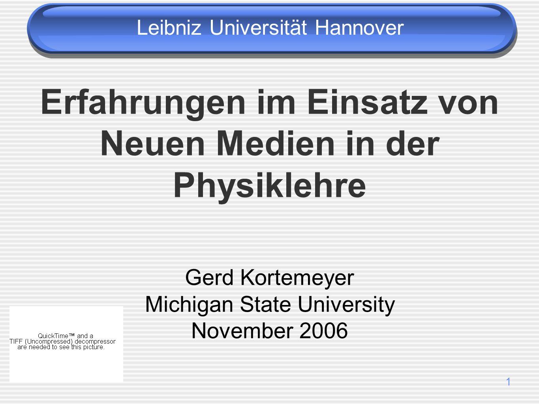 1 Erfahrungen im Einsatz von Neuen Medien in der Physiklehre Gerd Kortemeyer Michigan State University November 2006 Leibniz Universität Hannover