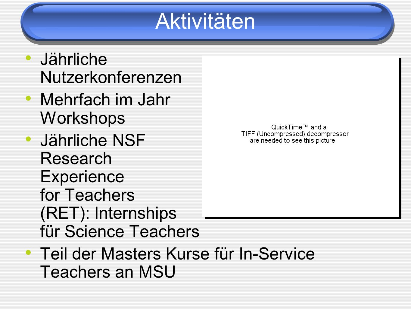 Aktivitäten Jährliche Nutzerkonferenzen Mehrfach im Jahr Workshops Jährliche NSF Research Experience for Teachers (RET): Internships für Science Teach