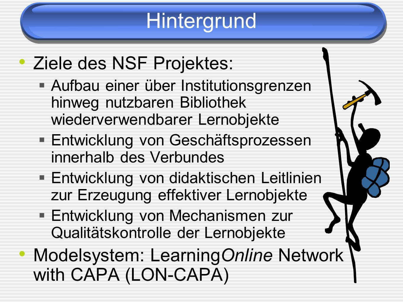 Hintergrund Ziele des NSF Projektes: Aufbau einer über Institutionsgrenzen hinweg nutzbaren Bibliothek wiederverwendbarer Lernobjekte Entwicklung von