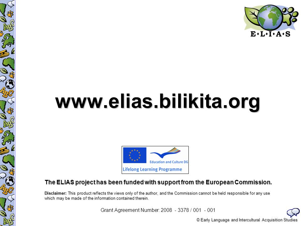 © Early Language and Intercultural Acquisition Studies www.elias.bilikita.org The ELIAS project has been funded with support from the European Commiss