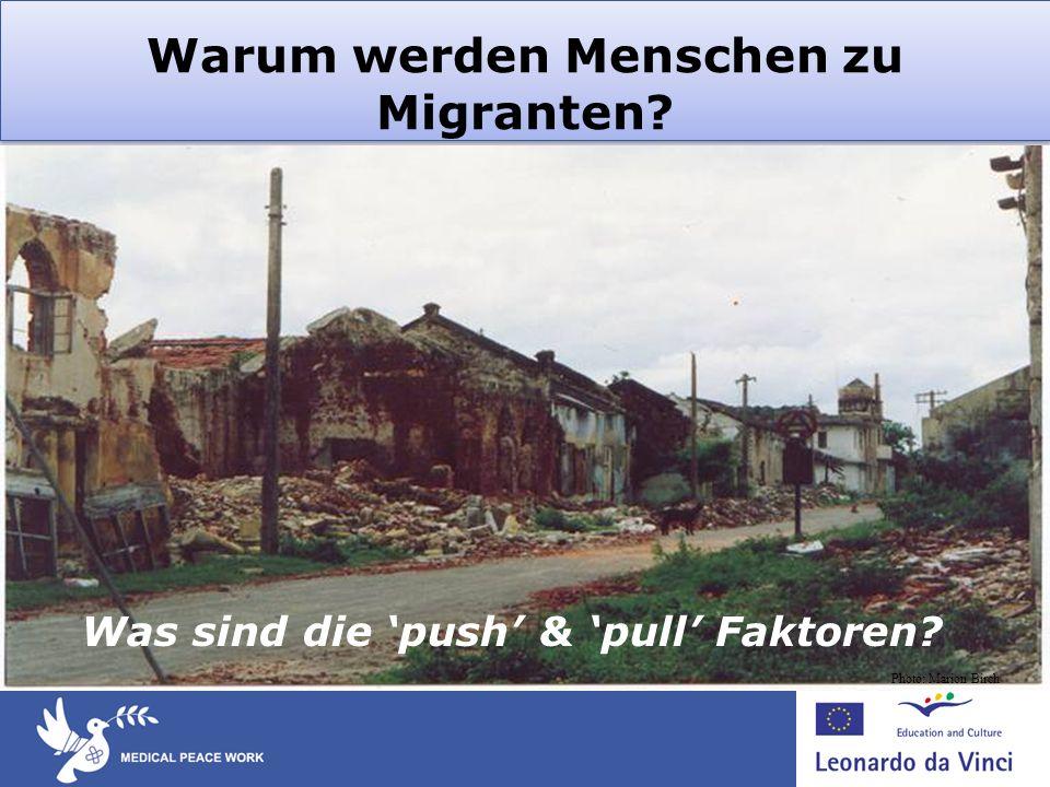 Warum werden Menschen zu Migranten? Was sind die push & pull Faktoren? Photo: Marion Birch