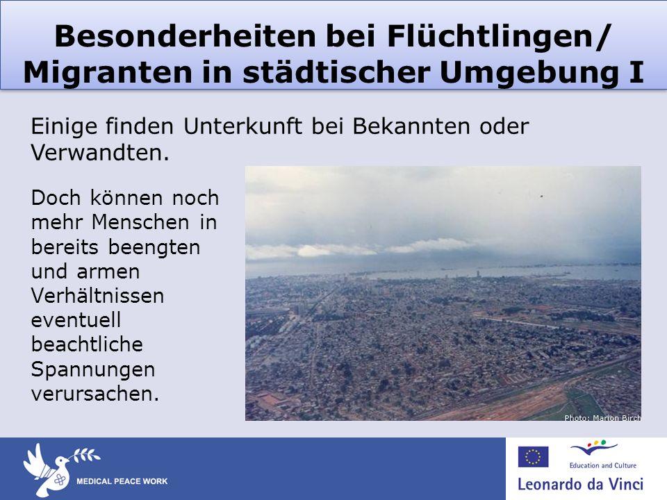 Besonderheiten bei Flüchtlingen/ Migranten in städtischer Umgebung I Doch können noch mehr Menschen in bereits beengten und armen Verhältnissen eventu