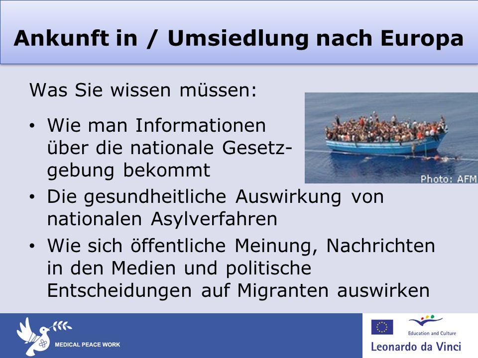 Ankunft in / Umsiedlung nach Europa Was Sie wissen müssen: Wie man Informationen über die nationale Gesetz- gebung bekommt Die gesundheitliche Auswirk