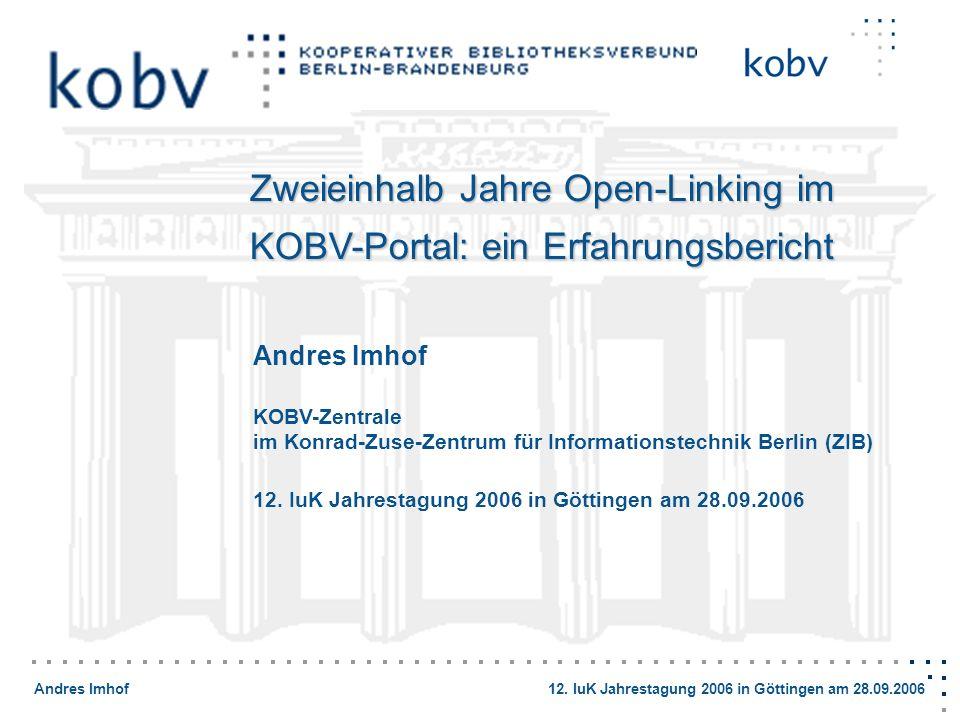Andres Imhof 12. IuK Jahrestagung 2006 in Göttingen am 28.09.2006 Andres Imhof KOBV-Zentrale im Konrad-Zuse-Zentrum für Informationstechnik Berlin (ZI