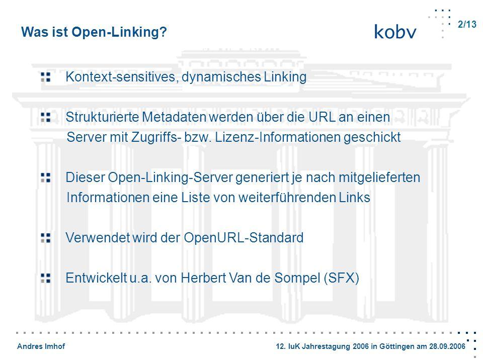 Andres Imhof 12. IuK Jahrestagung 2006 in Göttingen am 28.09.2006 2/13 Was ist Open-Linking? Kontext-sensitives, dynamisches Linking Strukturierte Met
