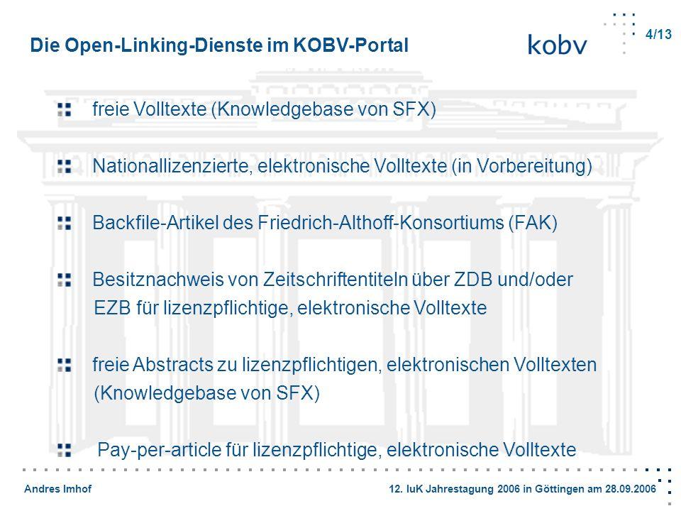 Andres Imhof 12. IuK Jahrestagung 2006 in Göttingen am 28.09.2006 4/13 Die Open-Linking-Dienste im KOBV-Portal freie Volltexte (Knowledgebase von SFX)
