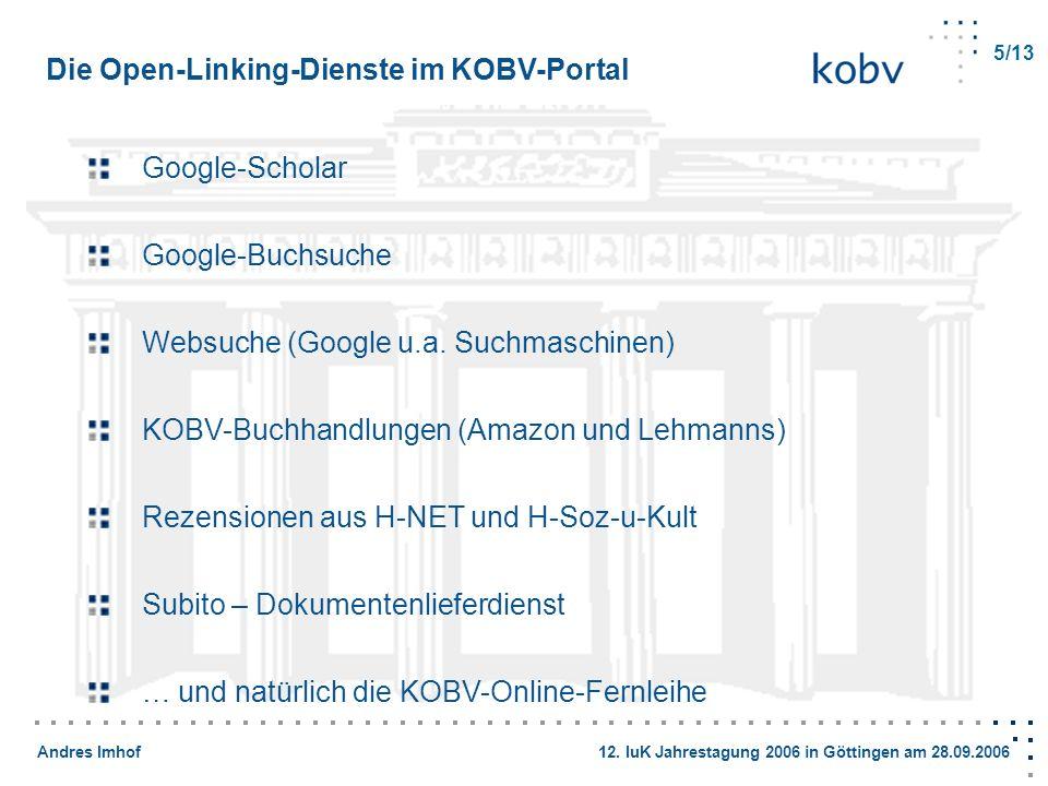 Andres Imhof 12. IuK Jahrestagung 2006 in Göttingen am 28.09.2006 5/13 Die Open-Linking-Dienste im KOBV-Portal Google-Scholar Google-Buchsuche Websuch