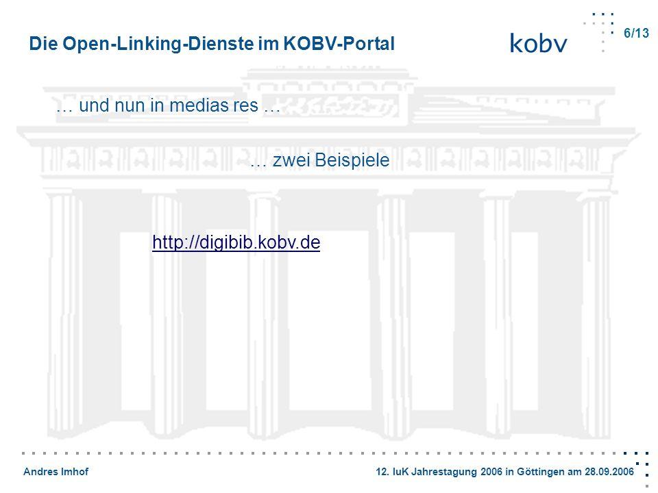 Andres Imhof 12. IuK Jahrestagung 2006 in Göttingen am 28.09.2006 … und nun in medias res … … zwei Beispiele http://digibib.kobv.de Die Open-Linking-D