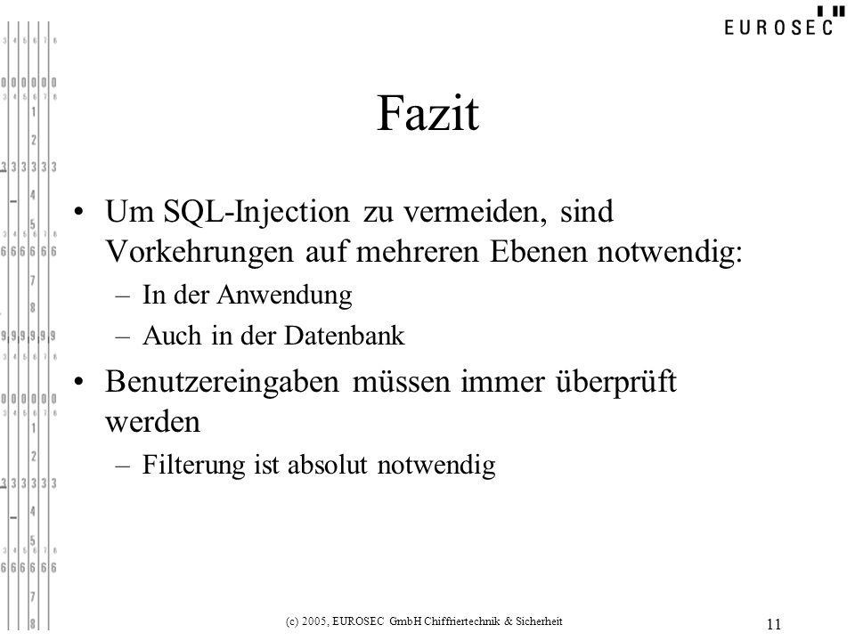 (c) 2005, EUROSEC GmbH Chiffriertechnik & Sicherheit 11 Fazit Um SQL-Injection zu vermeiden, sind Vorkehrungen auf mehreren Ebenen notwendig: –In der