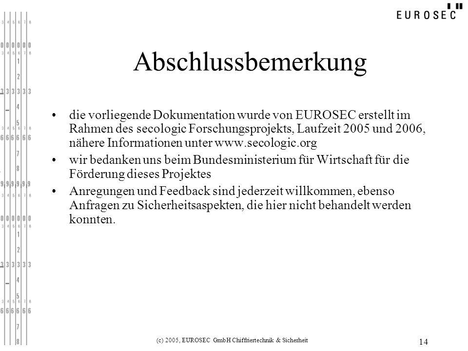 (c) 2005, EUROSEC GmbH Chiffriertechnik & Sicherheit 14 Abschlussbemerkung die vorliegende Dokumentation wurde von EUROSEC erstellt im Rahmen des seco