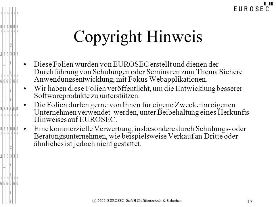 (c) 2005, EUROSEC GmbH Chiffriertechnik & Sicherheit 15 Copyright Hinweis Diese Folien wurden von EUROSEC erstellt und dienen der Durchführung von Sch