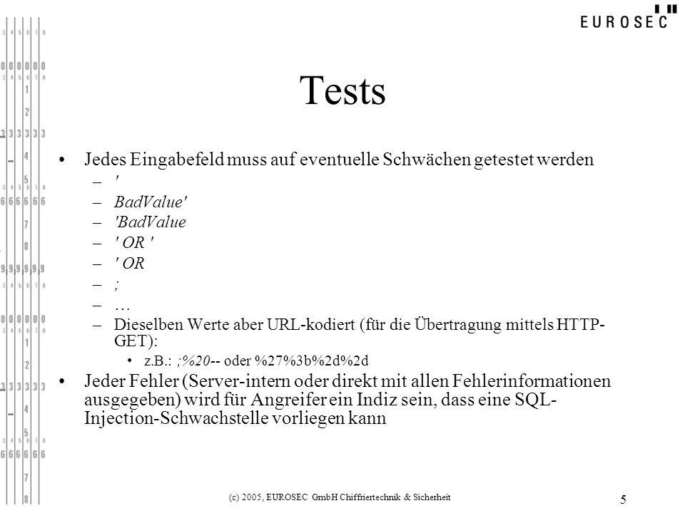 (c) 2005, EUROSEC GmbH Chiffriertechnik & Sicherheit 5 Tests Jedes Eingabefeld muss auf eventuelle Schwächen getestet werden –' –BadValue' –'BadValue