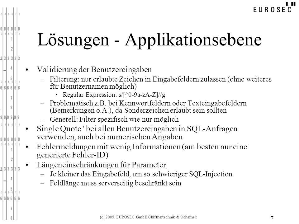 (c) 2005, EUROSEC GmbH Chiffriertechnik & Sicherheit 7 Lösungen - Applikationsebene Validierung der Benutzereingaben –Filterung: nur erlaubte Zeichen
