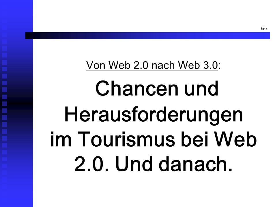 Von Web 2.0 nach Web 3.0: Chancen und Herausforderungen im Tourismus bei Web 2.0. Und danach. beta