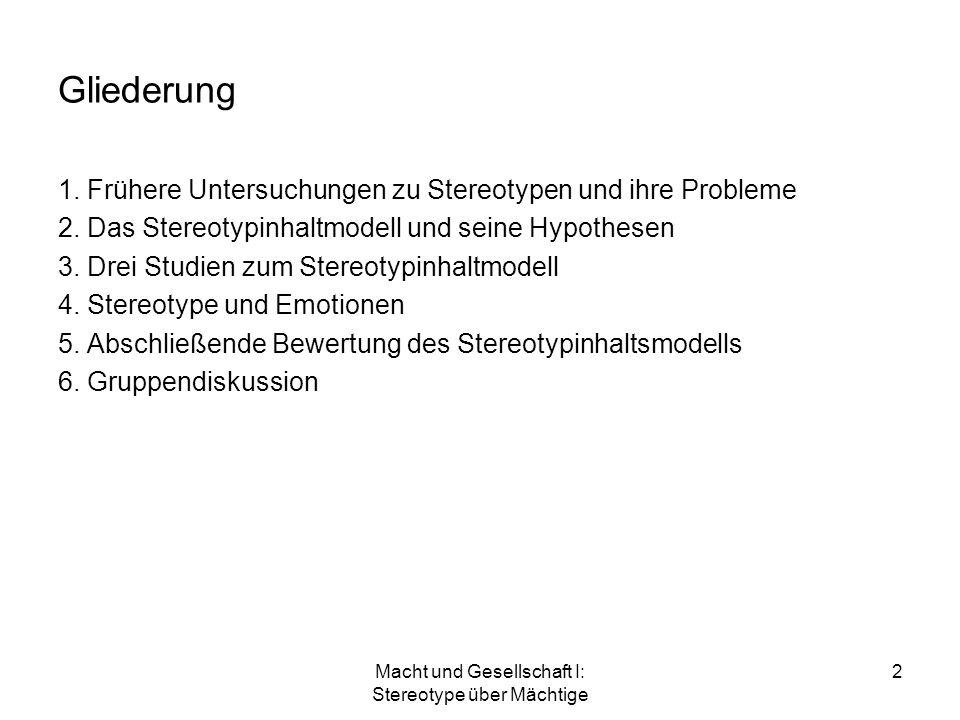 Macht und Gesellschaft I: Stereotype über Mächtige 2 Gliederung 1. Frühere Untersuchungen zu Stereotypen und ihre Probleme 2. Das Stereotypinhaltmodel