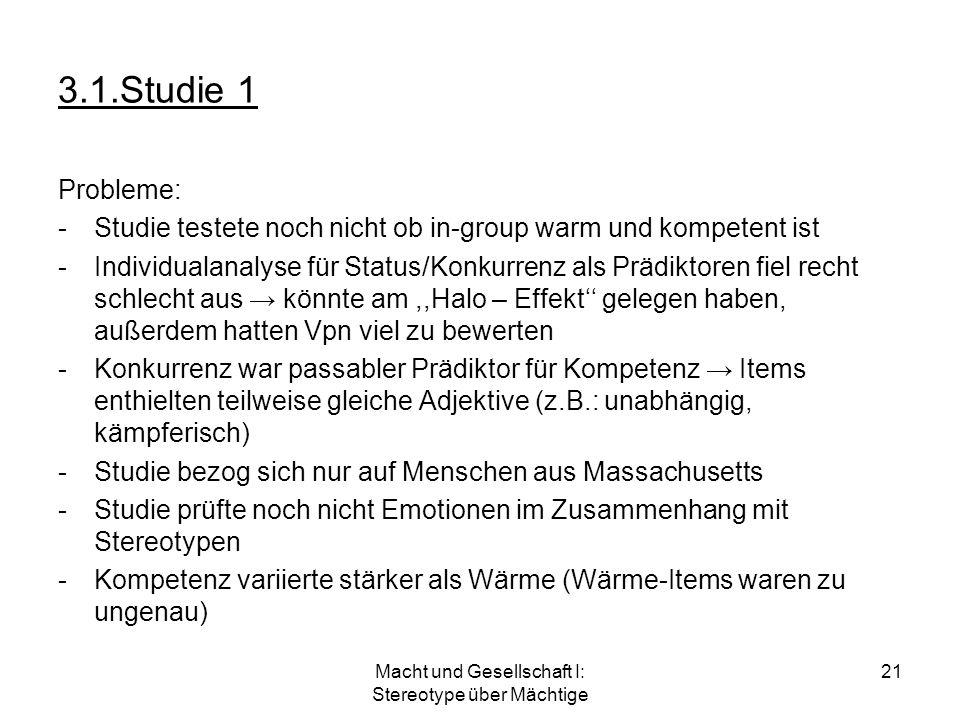 Macht und Gesellschaft I: Stereotype über Mächtige 21 3.1.Studie 1 Probleme: -Studie testete noch nicht ob in-group warm und kompetent ist -Individual