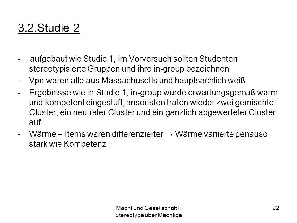 Macht und Gesellschaft I: Stereotype über Mächtige 22 3.2.Studie 2 - aufgebaut wie Studie 1, im Vorversuch sollten Studenten stereotypisierte Gruppen
