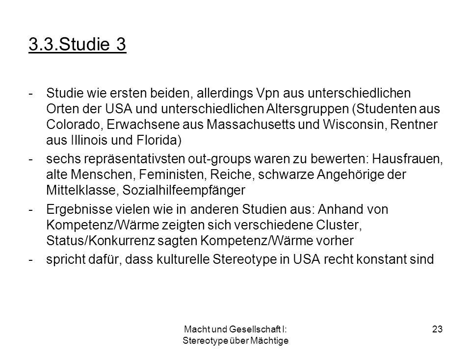 Macht und Gesellschaft I: Stereotype über Mächtige 23 3.3.Studie 3 -Studie wie ersten beiden, allerdings Vpn aus unterschiedlichen Orten der USA und u