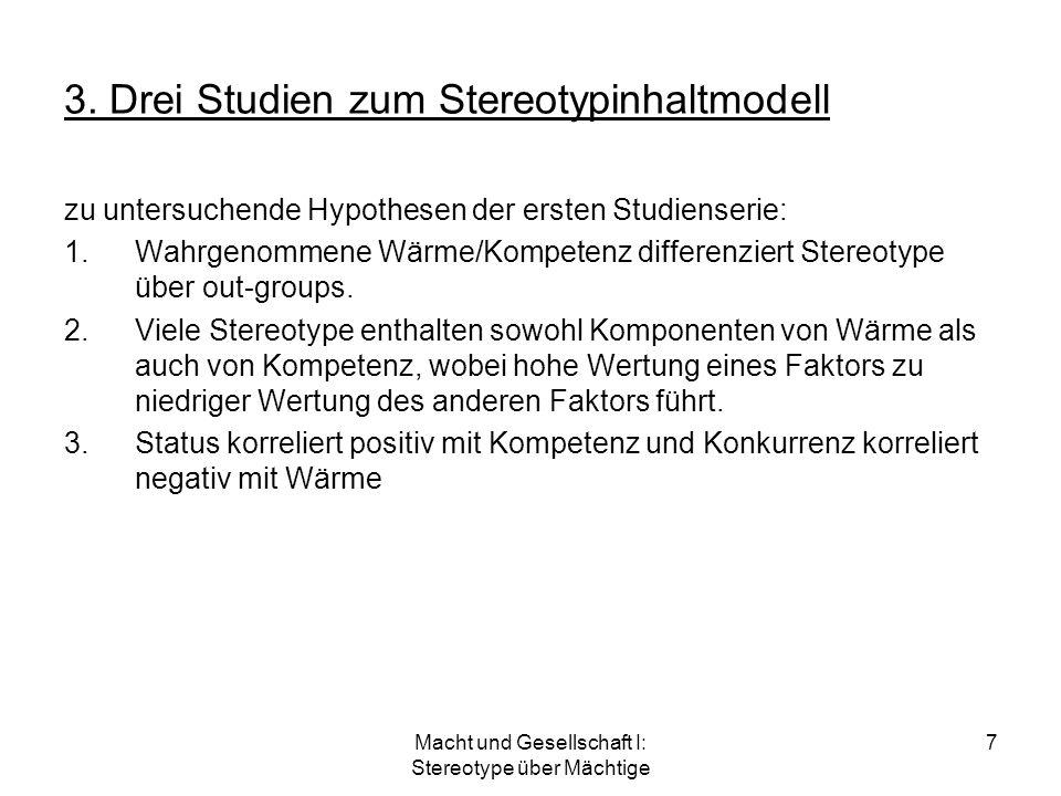 Macht und Gesellschaft I: Stereotype über Mächtige 7 3. Drei Studien zum Stereotypinhaltmodell zu untersuchende Hypothesen der ersten Studienserie: 1.