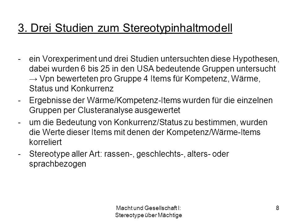 Macht und Gesellschaft I: Stereotype über Mächtige 8 3. Drei Studien zum Stereotypinhaltmodell -ein Vorexperiment und drei Studien untersuchten diese