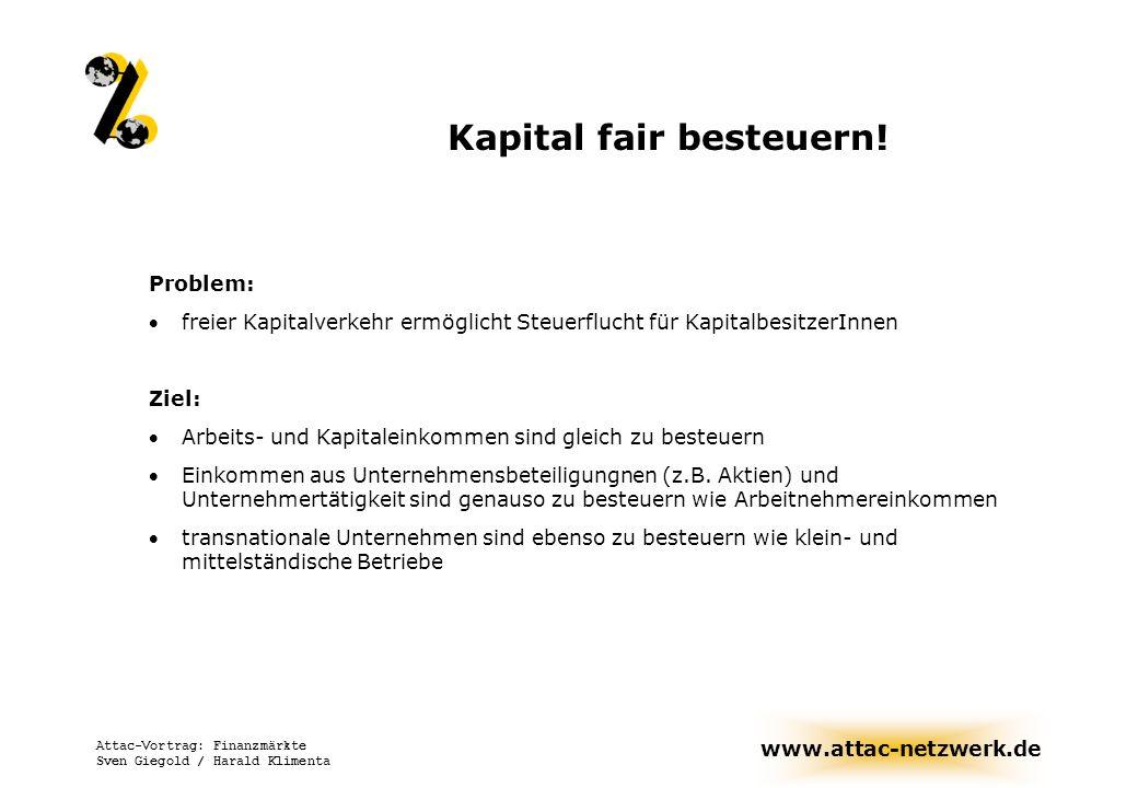 www.attac-netzwerk.de Attac-Vortrag: Finanzmärkte Sven Giegold / Harald Klimenta Kapital fair besteuern! Problem: freier Kapitalverkehr ermöglicht Ste