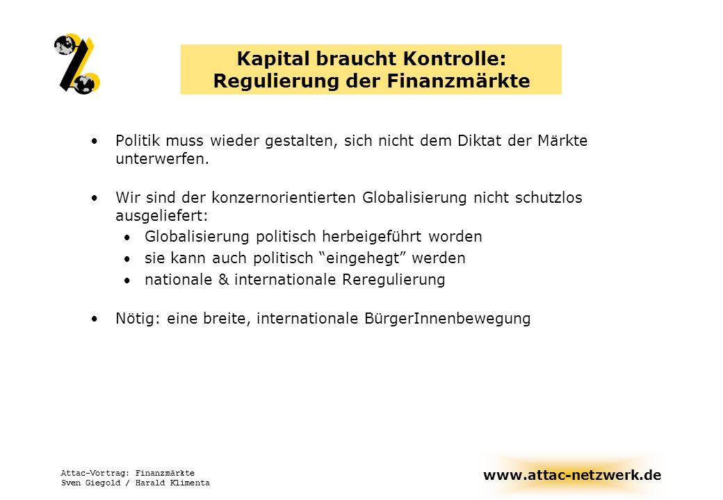 www.attac-netzwerk.de Attac-Vortrag: Finanzmärkte Sven Giegold / Harald Klimenta Instrumente zur Stabilisierung der internationalen Finanzmärkte Die Schließung der Steuerparadiese und Off-Shore-Zentren Das Verbot von spekulativen Derivaten und der hochspekulativen Hedge-Funds Strengere Banken- und Börsenaufsicht auch für die sog.