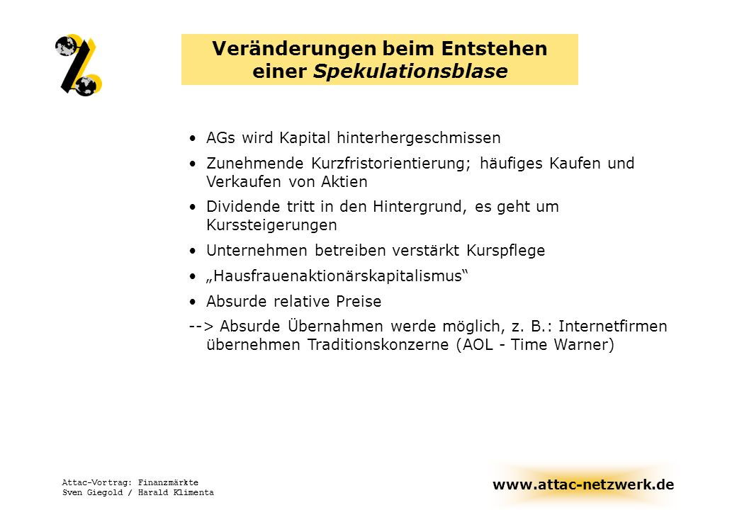 www.attac-netzwerk.de Attac-Vortrag: Finanzmärkte Sven Giegold / Harald Klimenta Veränderungen beim Entstehen einer Spekulationsblase AGs wird Kapital