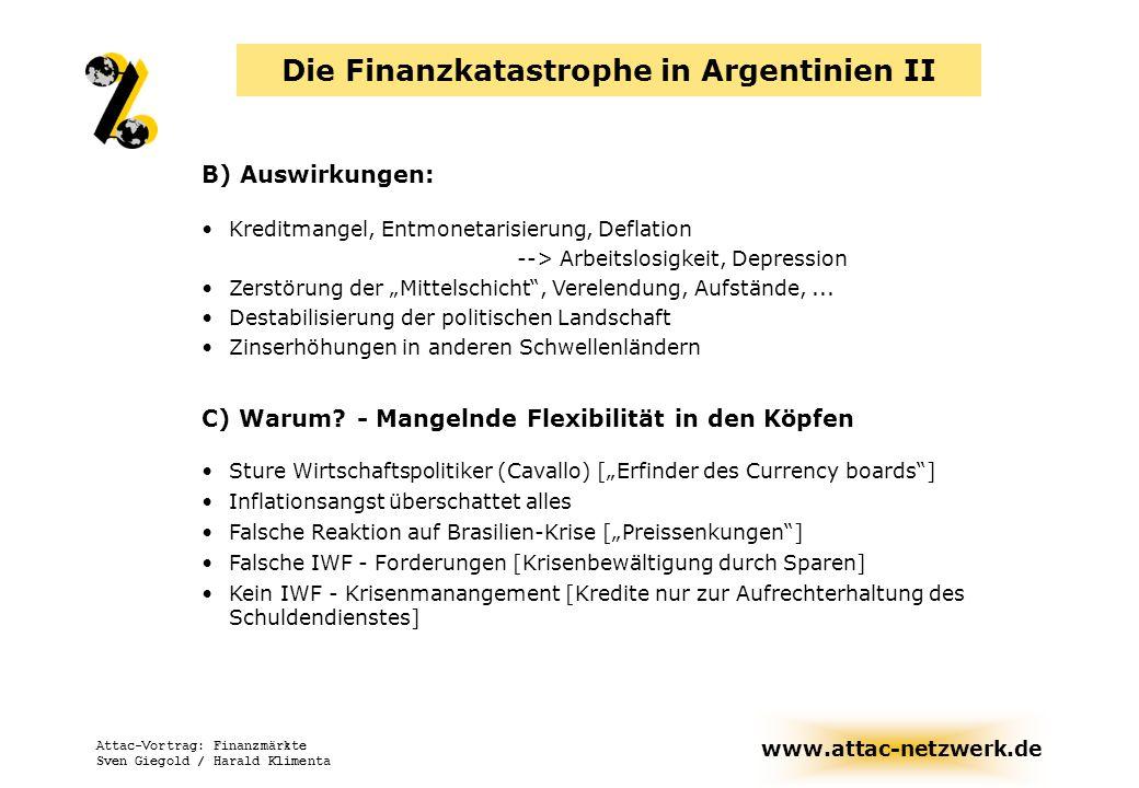 www.attac-netzwerk.de Attac-Vortrag: Finanzmärkte Sven Giegold / Harald Klimenta Die Finanzkatastrophe in Argentinien II C) Warum? - Mangelnde Flexibi