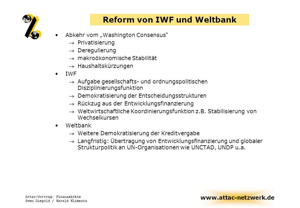 www.attac-netzwerk.de Attac-Vortrag: Finanzmärkte Sven Giegold / Harald Klimenta Reform von IWF und Weltbank Abkehr vom Washington Consensus Privatisi