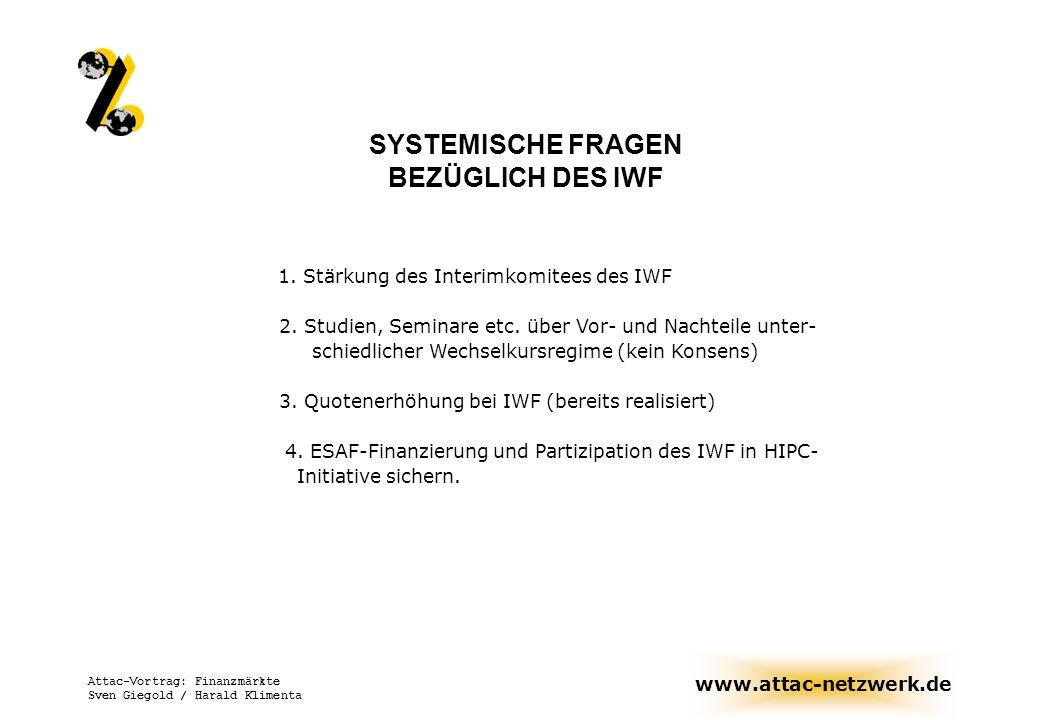 www.attac-netzwerk.de Attac-Vortrag: Finanzmärkte Sven Giegold / Harald Klimenta SYSTEMISCHE FRAGEN BEZÜGLICH DES IWF 1. Stärkung des Interimkomitees