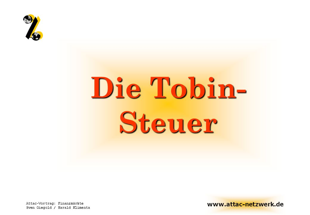 www.attac-netzwerk.de Attac-Vortrag: Finanzmärkte Sven Giegold / Harald Klimenta Tobin Tax: Ausgangsproblem Tägliche Devisenumsätze: 1200 Mrd.