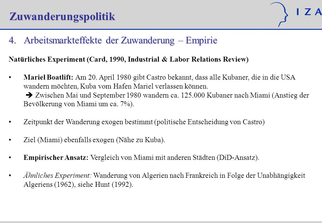Zuwanderungspolitik 4.Arbeitsmarkteffekte der Zuwanderung – Empirie Natürliches Experiment (Card, 1990, Industrial & Labor Relations Review) Mariel Bo