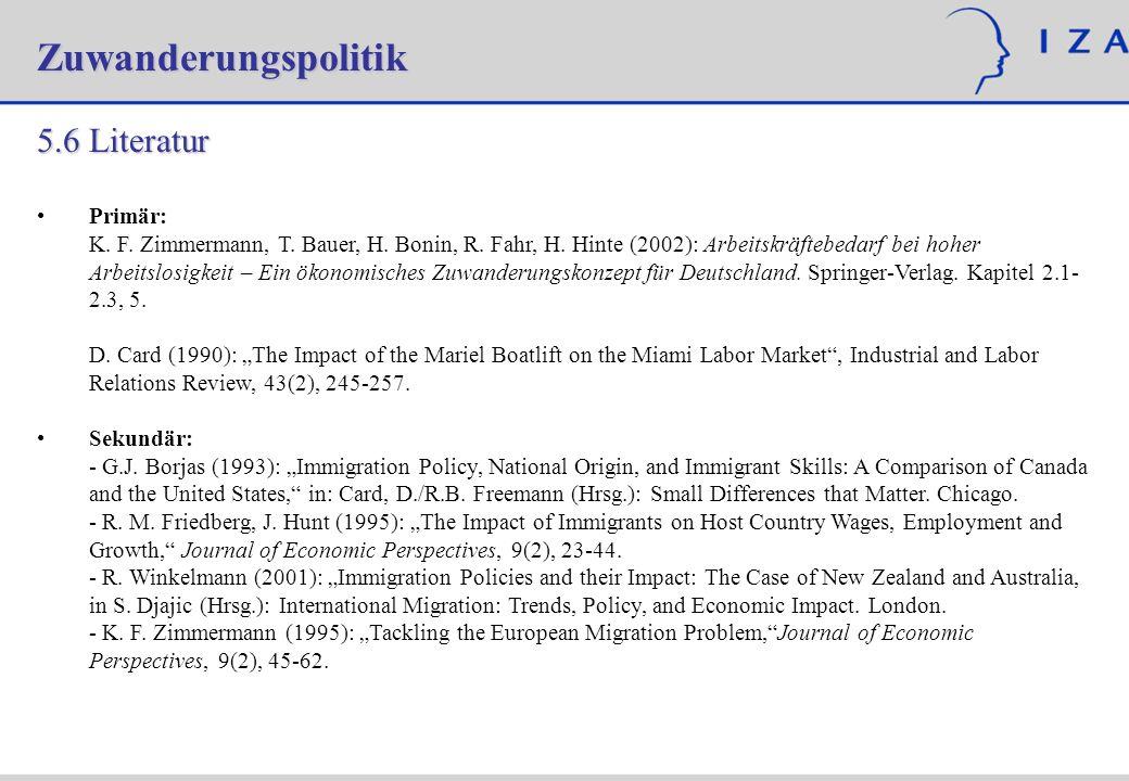 Zuwanderungspolitik 5.6 Literatur Primär: K. F. Zimmermann, T. Bauer, H. Bonin, R. Fahr, H. Hinte (2002): Arbeitskräftebedarf bei hoher Arbeitslosigke