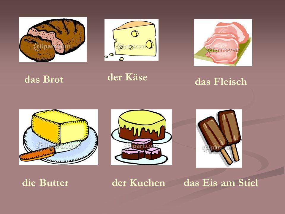 das Brot die Butter der Käse der Kuchen das Fleisch das Eis am Stiel