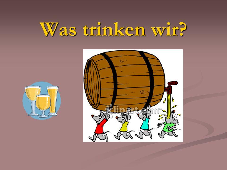 Was trinken wir?