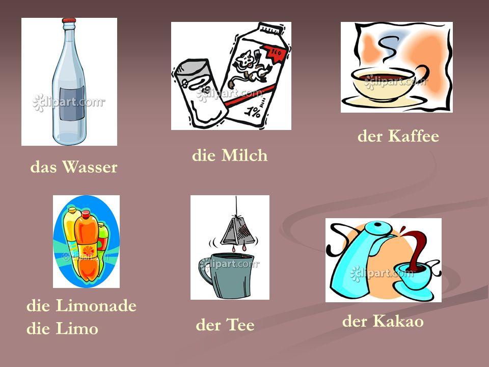 das Wasser die Limonade die Limo der Tee die Milch der Kaffee der Kakao