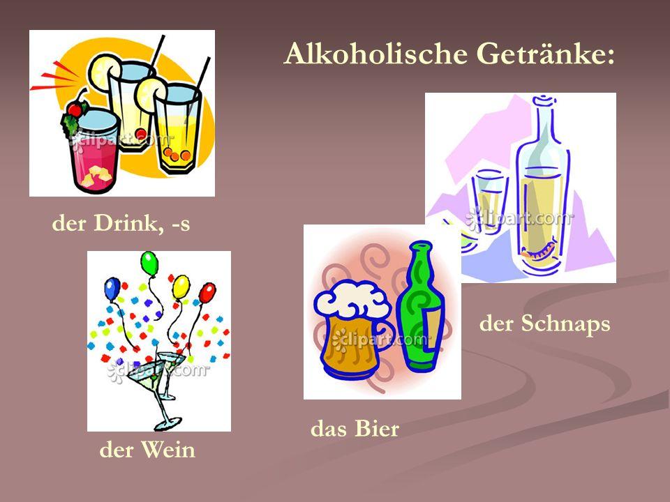 Alkoholische Getränke: der Wein das Bier der Drink, -s der Schnaps