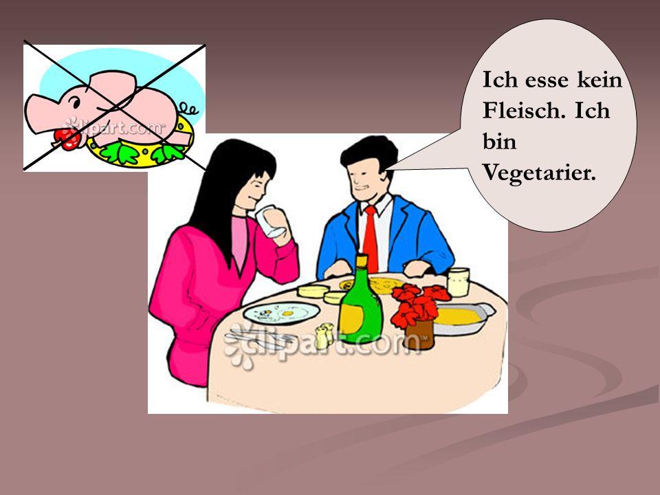 Ich esse kein Fleisch. Ich bin Vegetarier.